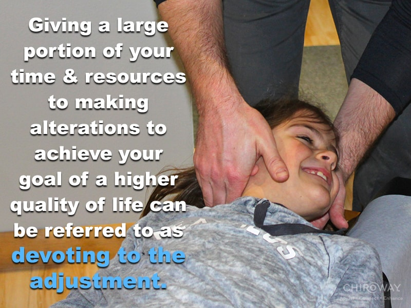 Giving a large portion of your time and resources to making alterations to achieve your goal of a higher quality of life can be referred to as devoting to the adjustment