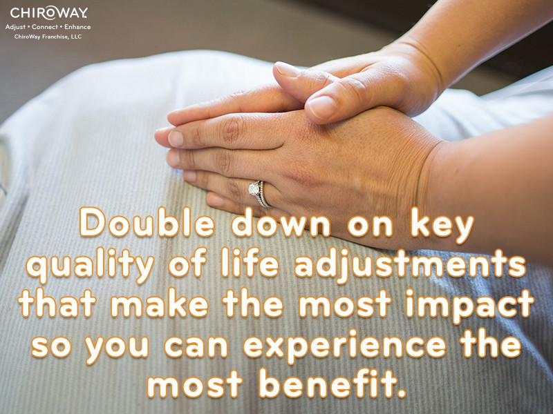 Double down on key quality of life adjustments the make the most impact so you can experience the most benefit