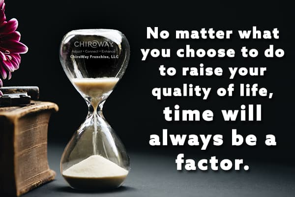 Time will always be a factor in raising your quality of life