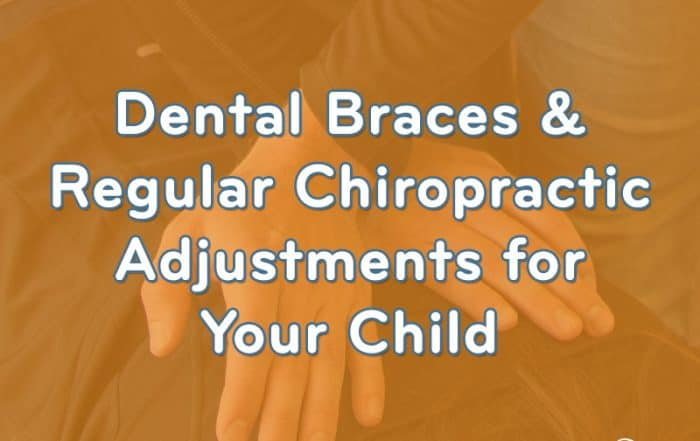 Dental Braces & Regular Chiropractic Adjustments for Your Child