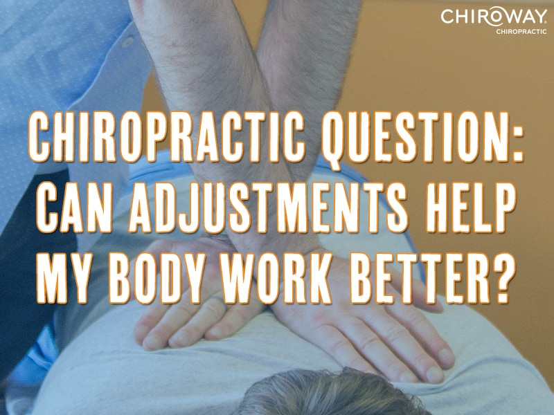 Chiropractic Question: can adjustments help my body work better?