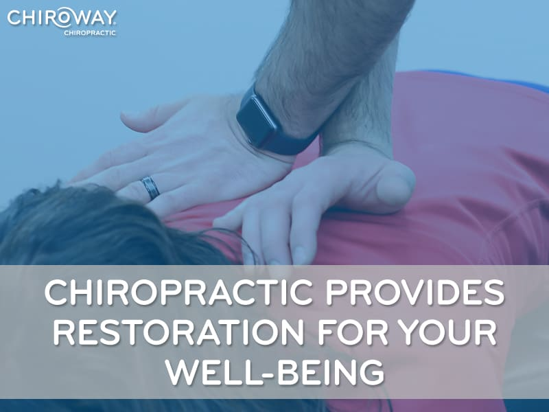 Chiropractic Provides Restoration For Your Well-being