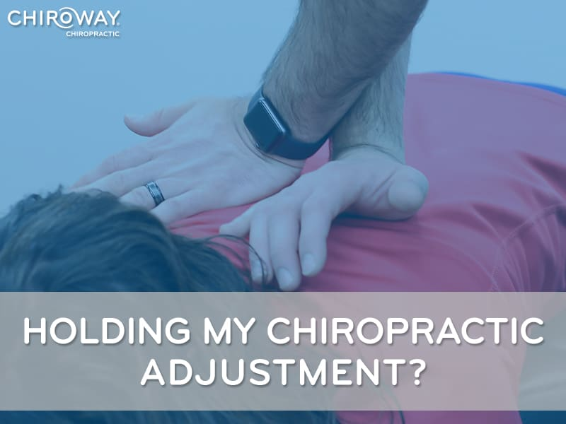 Holding Your Chiropractic Adjustment