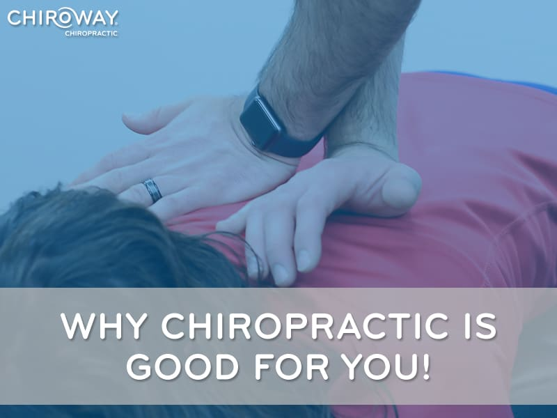 Why Chiropractic is Good for You