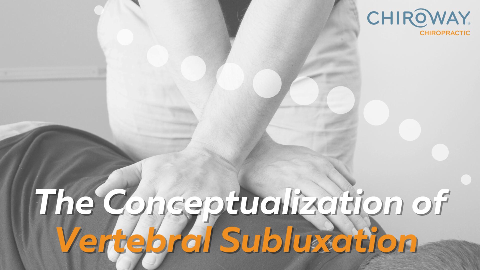 The Conceptualization of Vertebral Subluxation